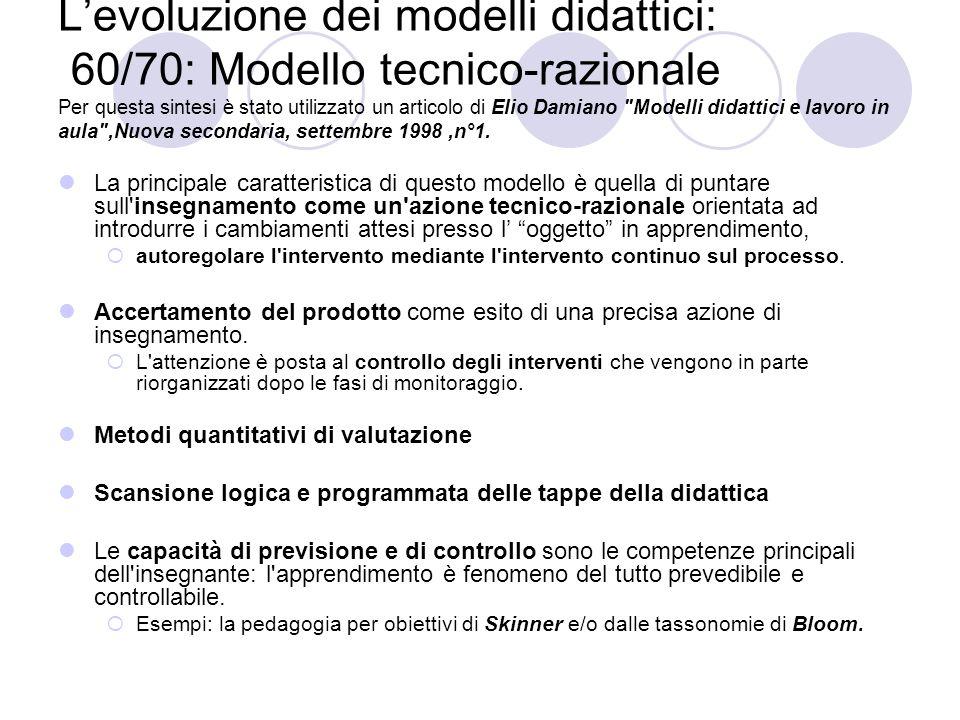 L'evoluzione dei modelli didattici: 60/70: Modello tecnico-razionale Per questa sintesi è stato utilizzato un articolo di Elio Damiano