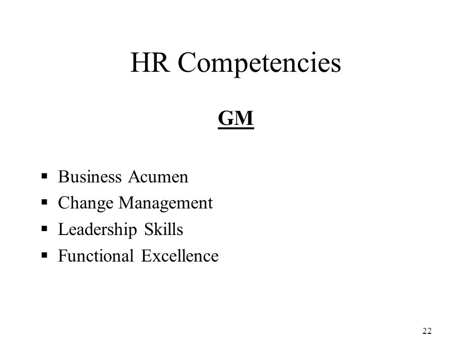 22 HR Competencies GM  Business Acumen  Change Management  Leadership Skills  Functional Excellence