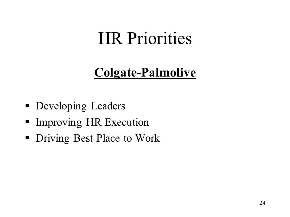 24 HR Priorities Colgate-Palmolive  Developing Leaders  Improving HR Execution  Driving Best Place to Work