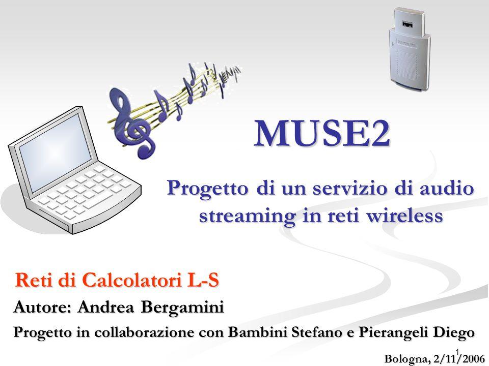 1 MUSE2 Reti di Calcolatori L-S Progetto di un servizio di audio streaming in reti wireless Progetto di un servizio di audio streaming in reti wireles