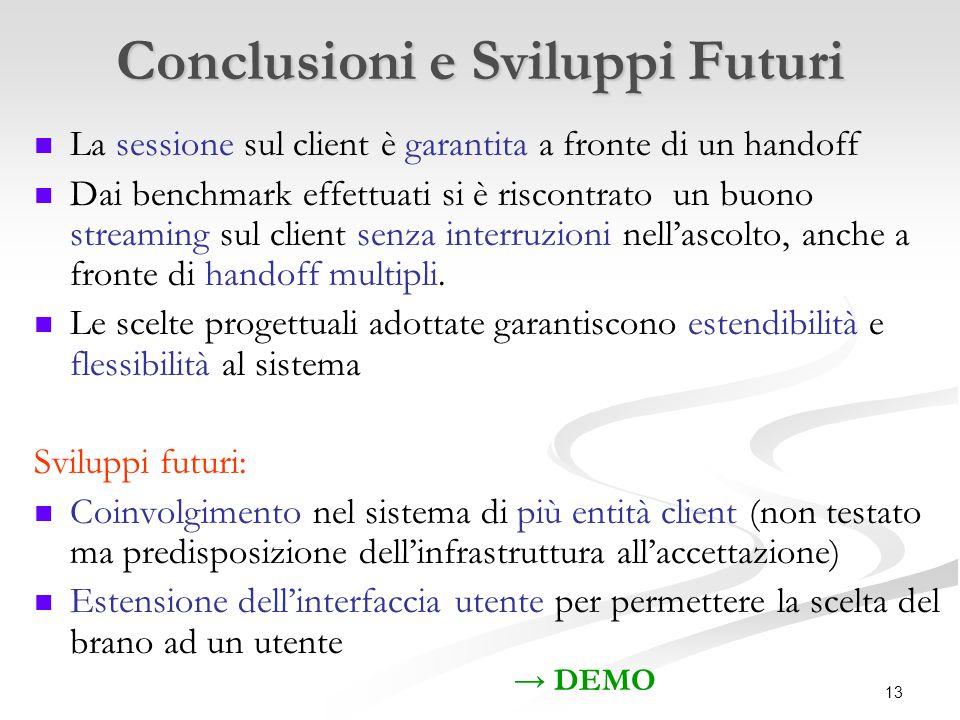 13 Conclusioni e Sviluppi Futuri La sessione sul client è garantita a fronte di un handoff Dai benchmark effettuati si è riscontrato un buono streaming sul client senza interruzioni nell'ascolto, anche a fronte di handoff multipli.