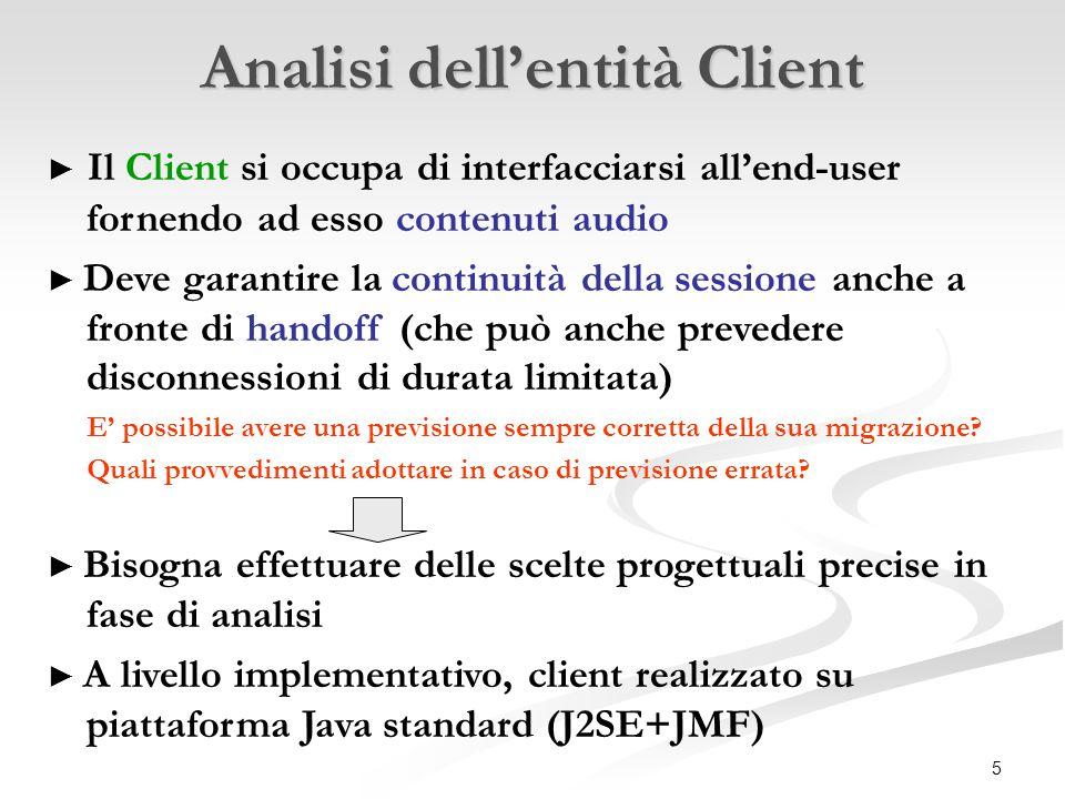 5 Analisi dell'entità Client ► Il Client si occupa di interfacciarsi all'end-user fornendo ad esso contenuti audio ► Deve garantire la continuità dell