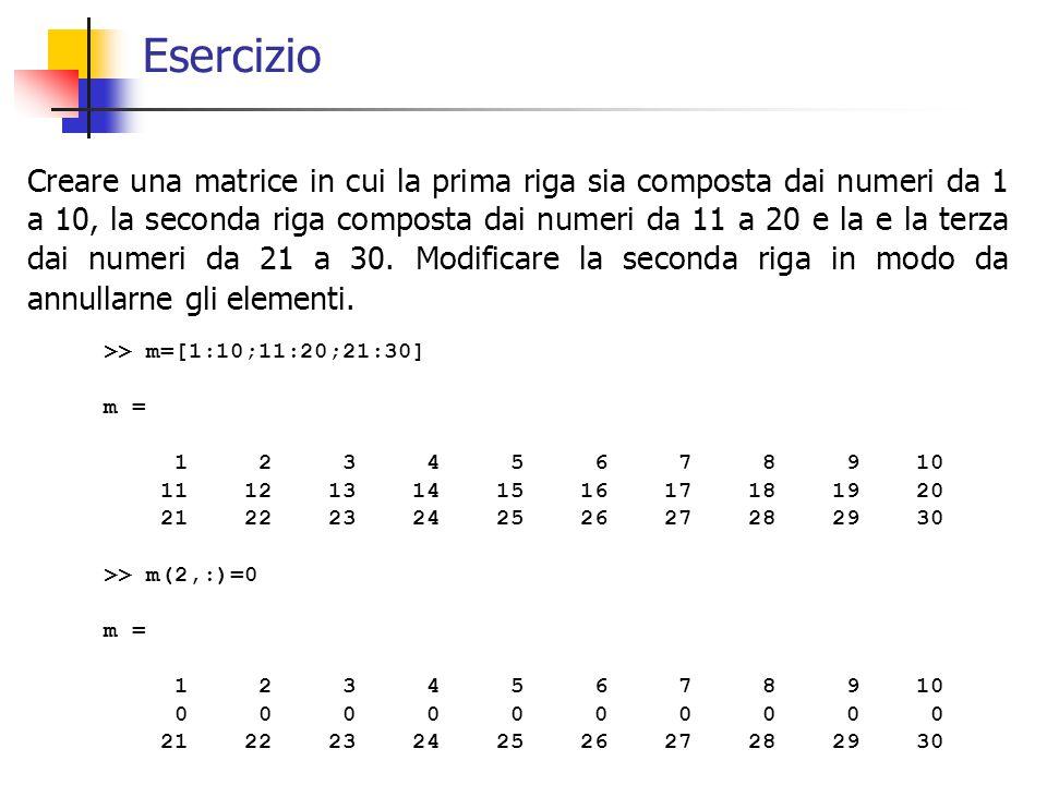 Esercizio Creare una matrice in cui la prima riga sia composta dai numeri da 1 a 10, la seconda riga composta dai numeri da 11 a 20 e la e la terza dai numeri da 21 a 30.