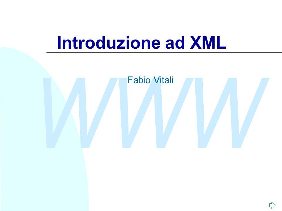 WWW Introduzione ad XML Fabio Vitali