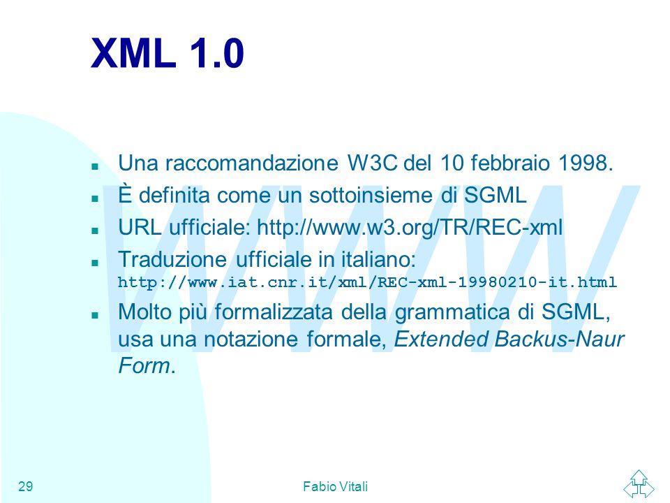 WWW Fabio Vitali29 XML 1.0 n Una raccomandazione W3C del 10 febbraio 1998.