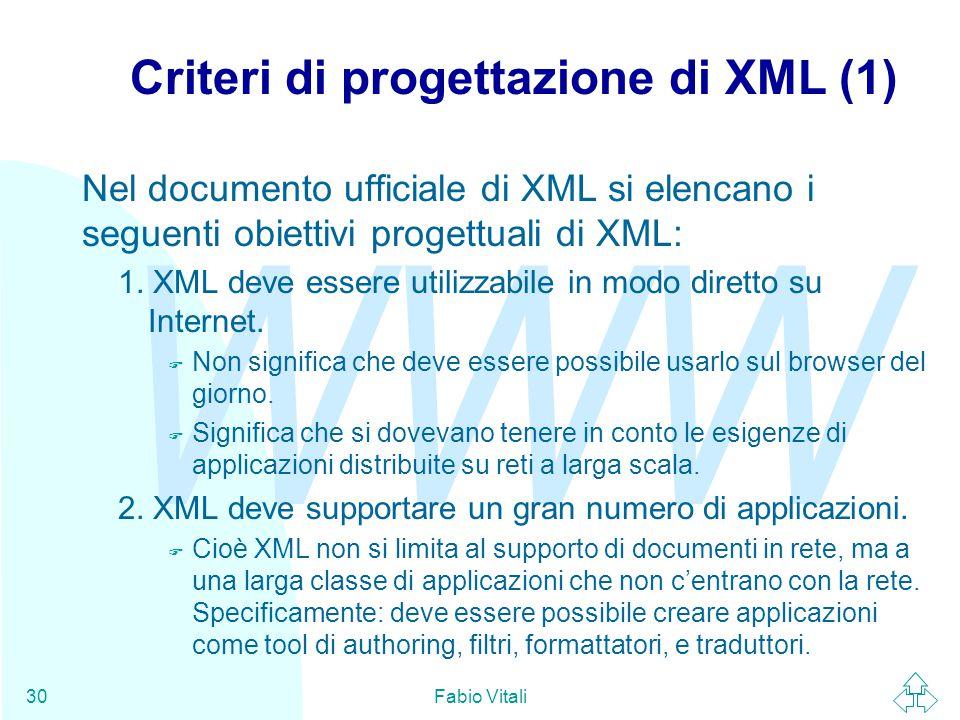 WWW Fabio Vitali30 Criteri di progettazione di XML (1) Nel documento ufficiale di XML si elencano i seguenti obiettivi progettuali di XML: 1.