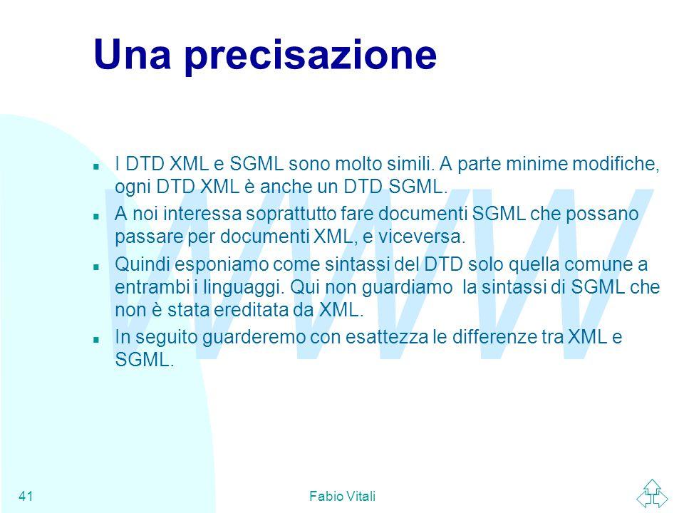 WWW Fabio Vitali41 Una precisazione n I DTD XML e SGML sono molto simili.