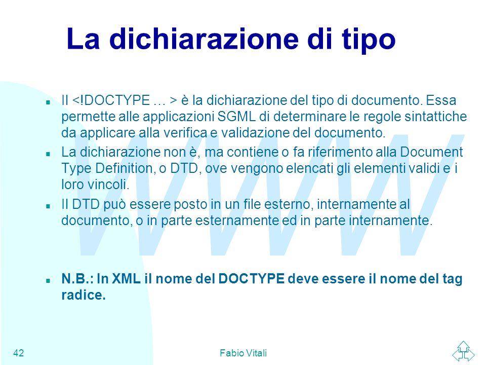 WWW Fabio Vitali42 La dichiarazione di tipo Il è la dichiarazione del tipo di documento.