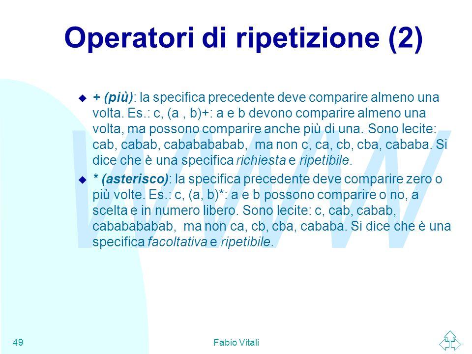 WWW Fabio Vitali49 Operatori di ripetizione (2) u + (più): la specifica precedente deve comparire almeno una volta.