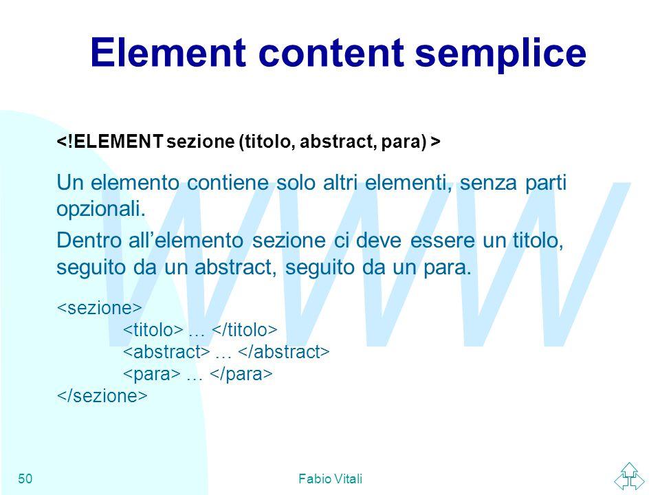 WWW Fabio Vitali50 Element content semplice Un elemento contiene solo altri elementi, senza parti opzionali.