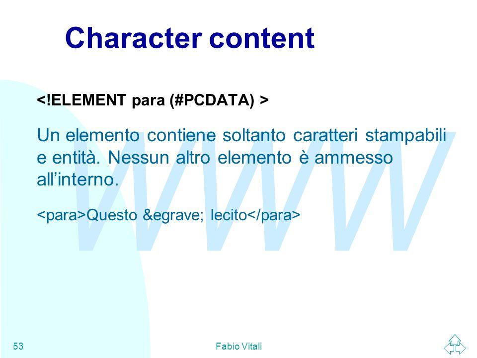WWW Fabio Vitali53 Character content Un elemento contiene soltanto caratteri stampabili e entità.