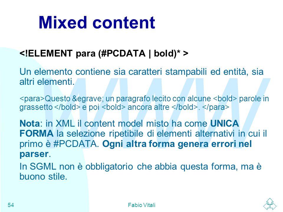 WWW Fabio Vitali54 Mixed content Un elemento contiene sia caratteri stampabili ed entità, sia altri elementi.