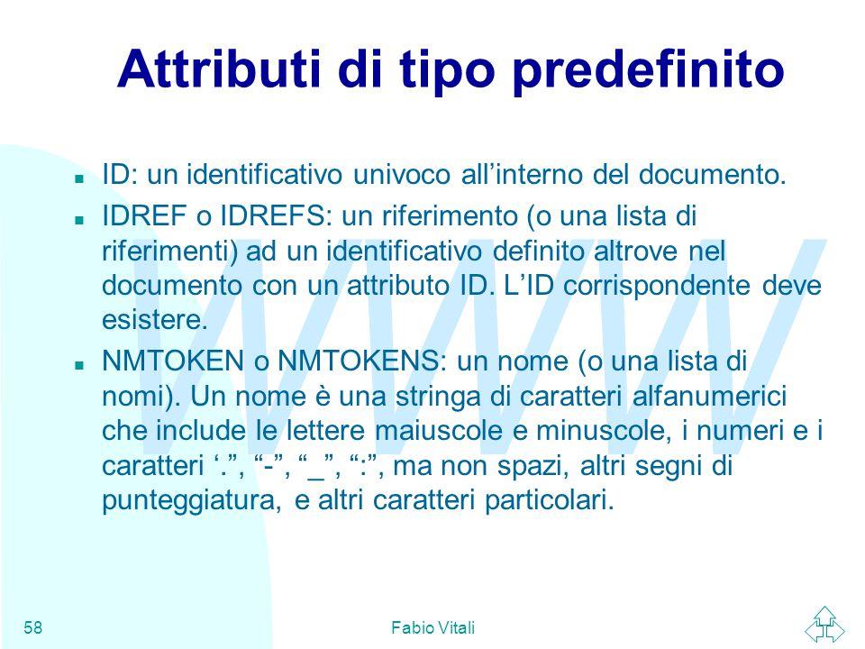 WWW Fabio Vitali58 Attributi di tipo predefinito ID: un identificativo univoco all'interno del documento.