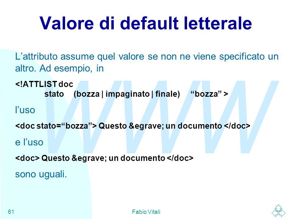 WWW Fabio Vitali61 Valore di default letterale L'attributo assume quel valore se non ne viene specificato un altro.
