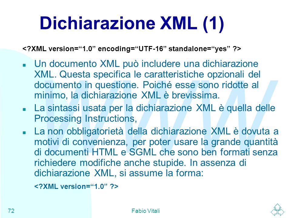 WWW Fabio Vitali72 Dichiarazione XML (1) n Un documento XML può includere una dichiarazione XML.