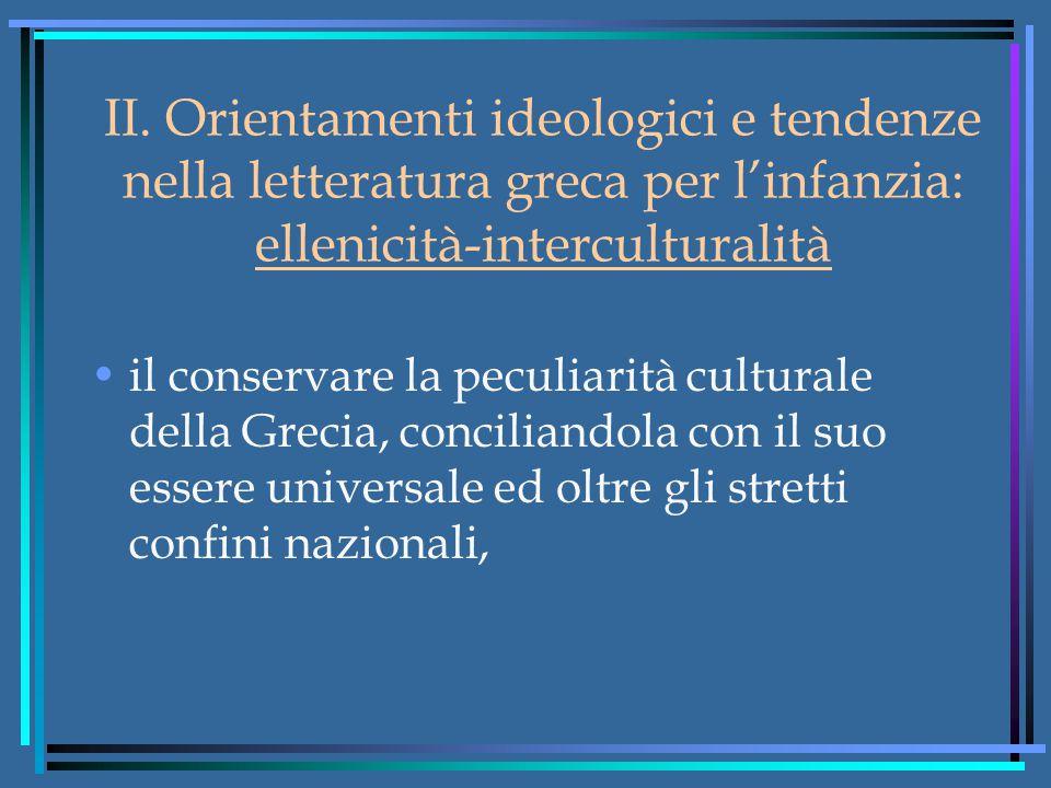 II. Orientamenti ideologici e tendenze nella letteratura greca per l'infanzia: ellenicità-interculturalità il conservare la peculiarità culturale dell