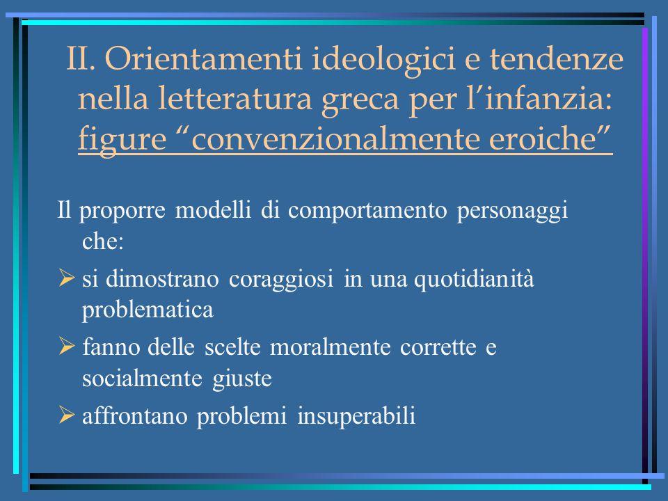 """II. Orientamenti ideologici e tendenze nella letteratura greca per l'infanzia: figure """"convenzionalmente eroiche"""" Il proporre modelli di comportamento"""