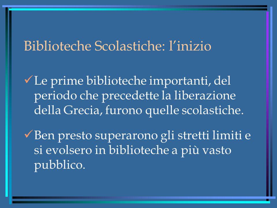 Biblioteche Scolastiche: l'inizio Le prime biblioteche importanti, del periodo che precedette la liberazione della Grecia, furono quelle scolastiche.