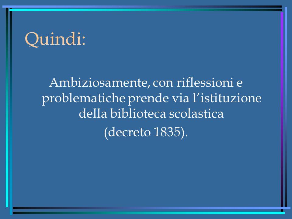 Quindi: Ambiziosamente, con riflessioni e problematiche prende via l'istituzione della biblioteca scolastica (decreto 1835).