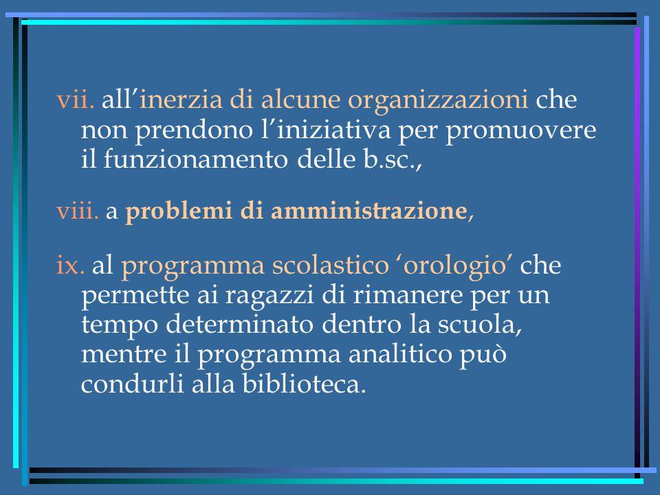 vii. all'inerzia di alcune organizzazioni che non prendono l'iniziativa per promuovere il funzionamento delle b.sc., viii. a problemi di amministrazio