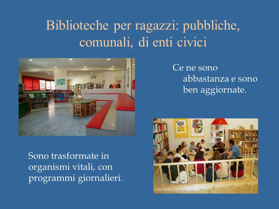Biblioteche per ragazzi: pubbliche, comunali, di enti civici Ce ne sono abbastanza e sono ben aggiornate.