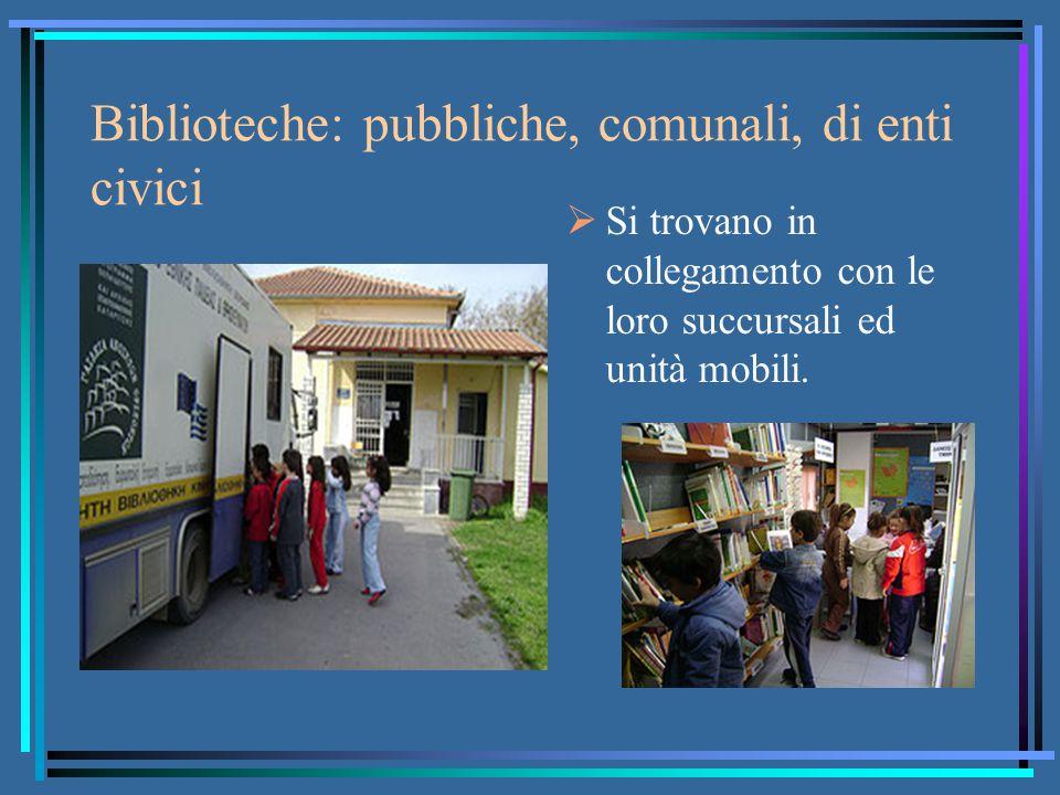 Biblioteche: pubbliche, comunali, di enti civici  Si trovano in collegamento con le loro succursali ed unità mobili.