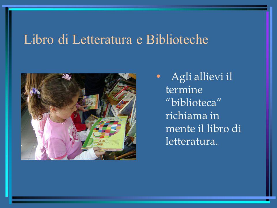 Libro di Letteratura e Biblioteche Agli allievi il termine biblioteca richiama in mente il libro di letteratura.