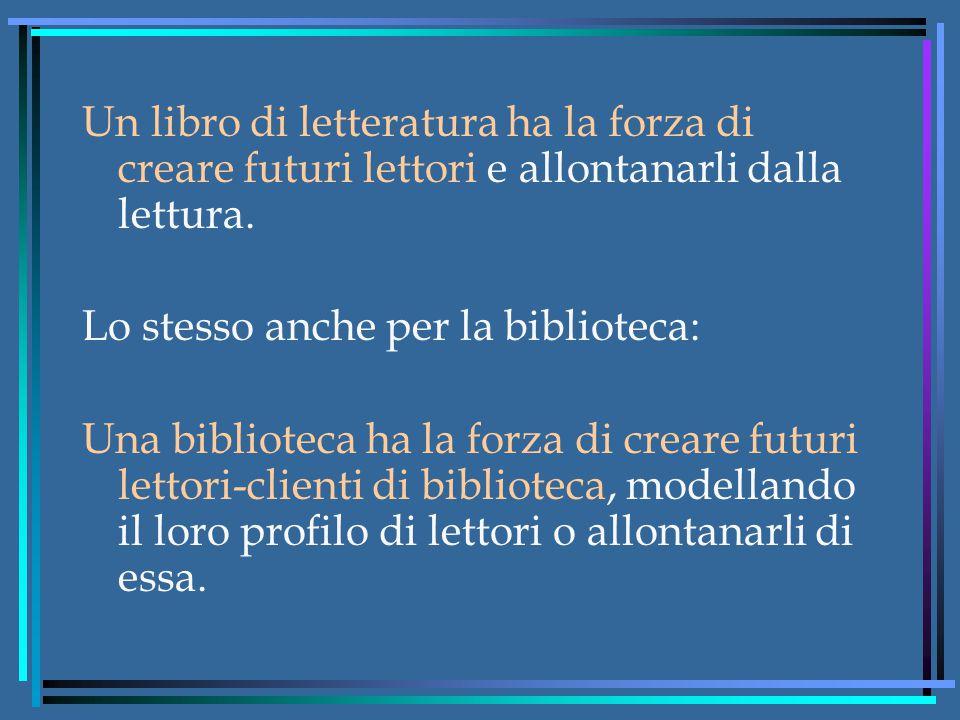 Un libro di letteratura ha la forza di creare futuri lettori e allontanarli dalla lettura.