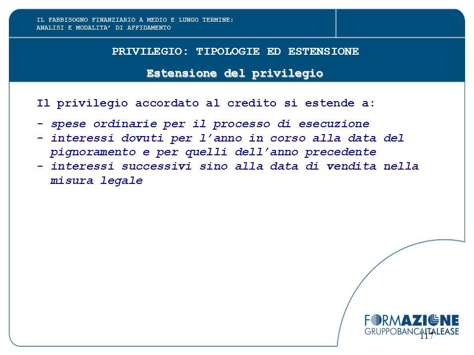 117 PRIVILEGIO: TIPOLOGIE ED ESTENSIONE Estensione del privilegio Il privilegio accordato al credito si estende a: - spese ordinarie per il processo d