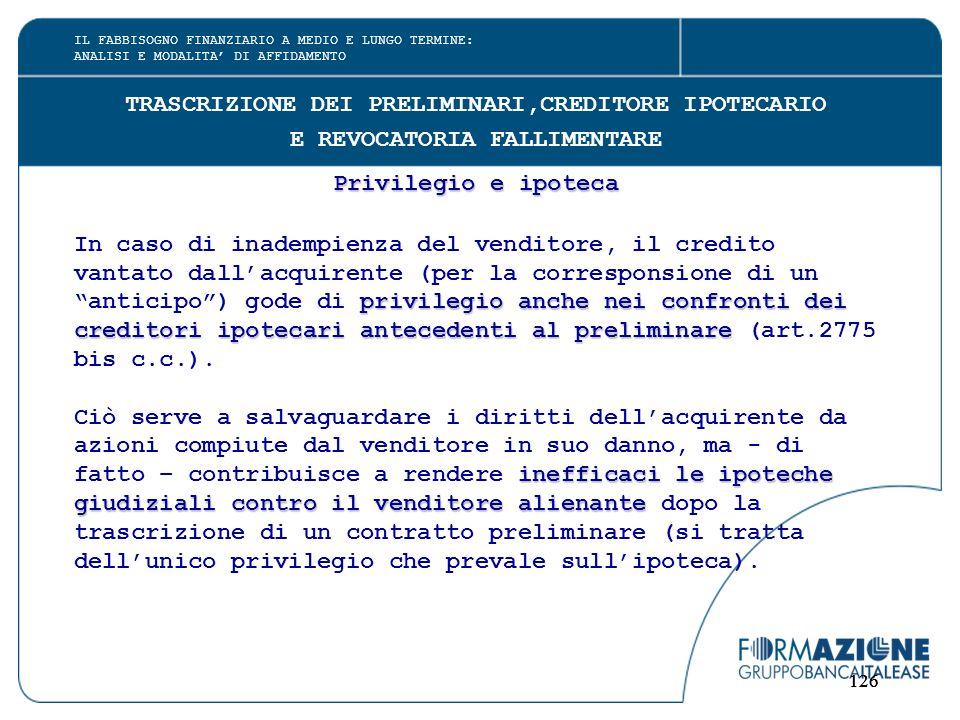 126 TRASCRIZIONE DEI PRELIMINARI,CREDITORE IPOTECARIO E REVOCATORIA FALLIMENTARE Privilegio e ipoteca In caso di inadempienza del venditore, il credit