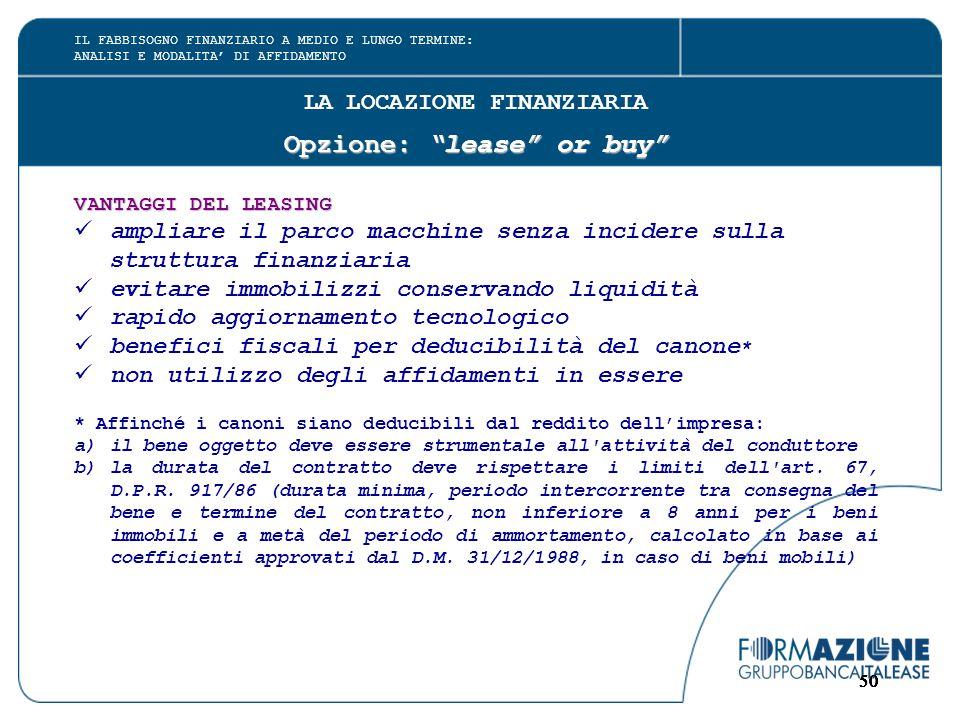 """50 LA LOCAZIONE FINANZIARIA Opzione: """"lease"""" or buy"""" VANTAGGI DEL LEASING ampliare il parco macchine senza incidere sulla struttura finanziaria evitar"""