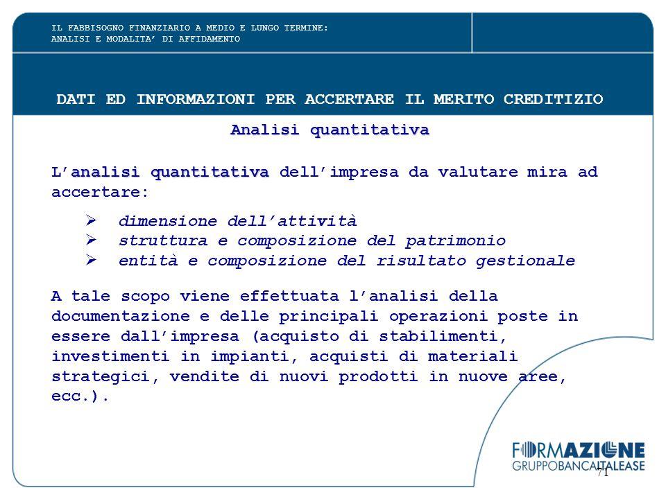 71 DATI ED INFORMAZIONI PER ACCERTARE IL MERITO CREDITIZIO Analisi quantitativa analisi quantitativa L'analisi quantitativa dell'impresa da valutare m