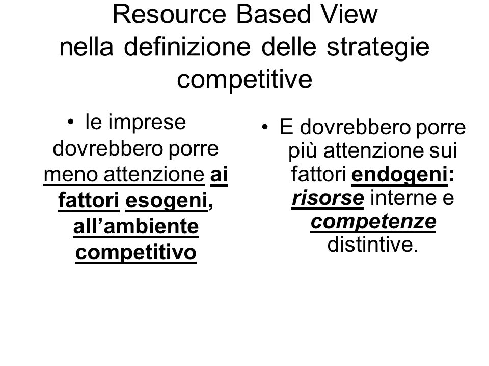 Resource Based View nella definizione delle strategie competitive le imprese dovrebbero porre meno attenzione ai fattori esogeni, all'ambiente competi