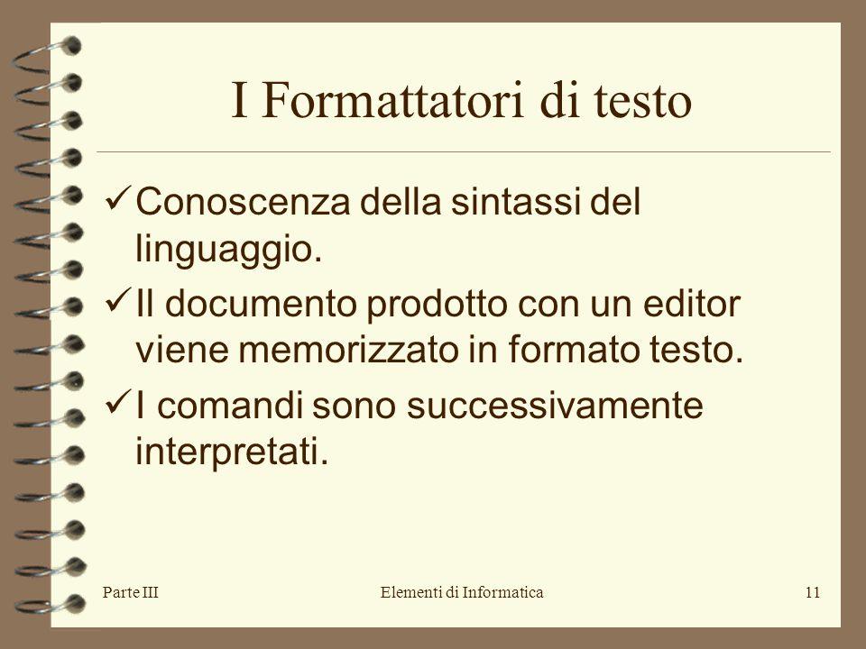 Parte IIIElementi di Informatica11 I Formattatori di testo Conoscenza della sintassi del linguaggio.