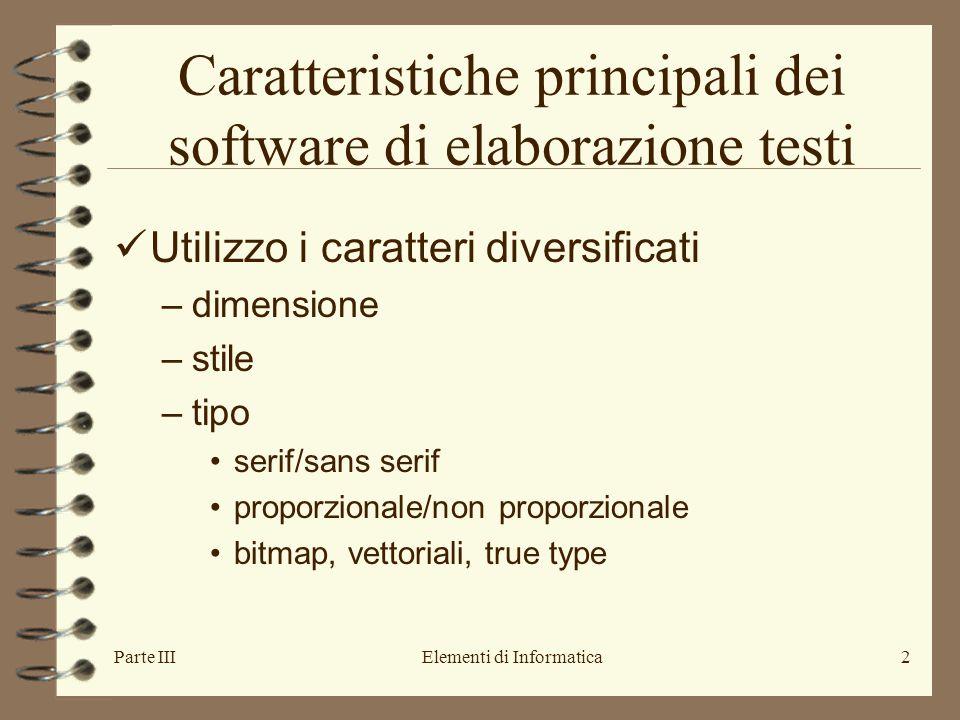 Elementi di Informatica2 Caratteristiche principali dei software di elaborazione testi Utilizzo i caratteri diversificati –dimensione –stile –tipo serif/sans serif proporzionale/non proporzionale bitmap, vettoriali, true type