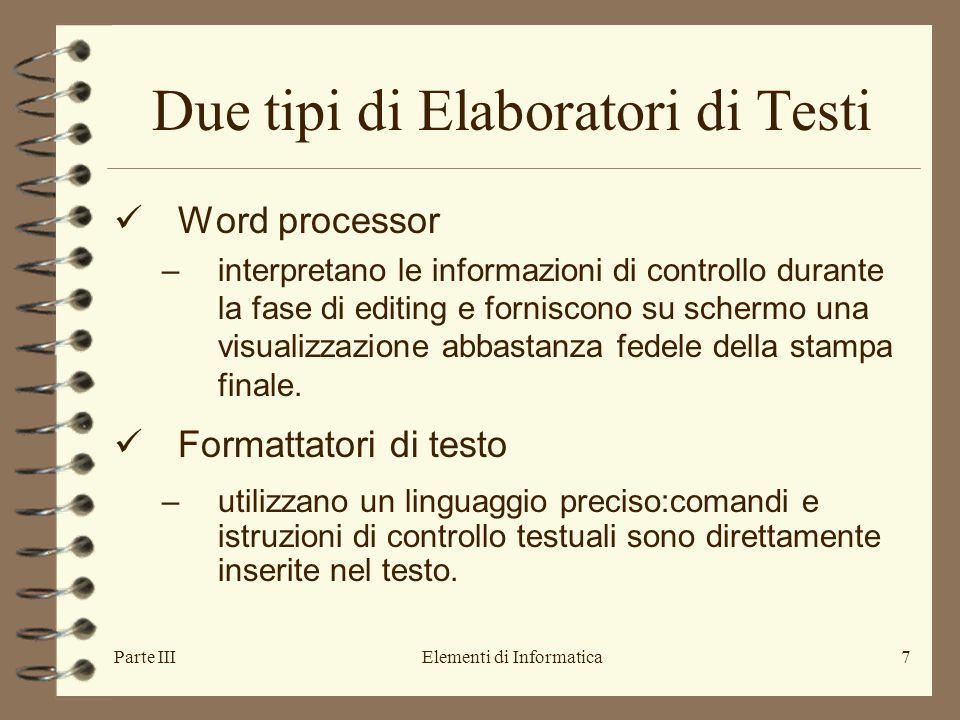 Parte IIIElementi di Informatica7 Due tipi di Elaboratori di Testi Word processor –interpretano le informazioni di controllo durante la fase di editing e forniscono su schermo una visualizzazione abbastanza fedele della stampa finale.
