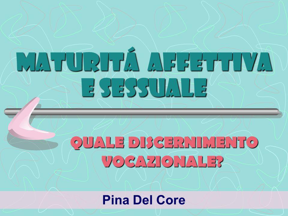 MATURITÁ AFFETTIVA E SESSUALE QUALE DISCERNIMENTO VOCAZIONALE.