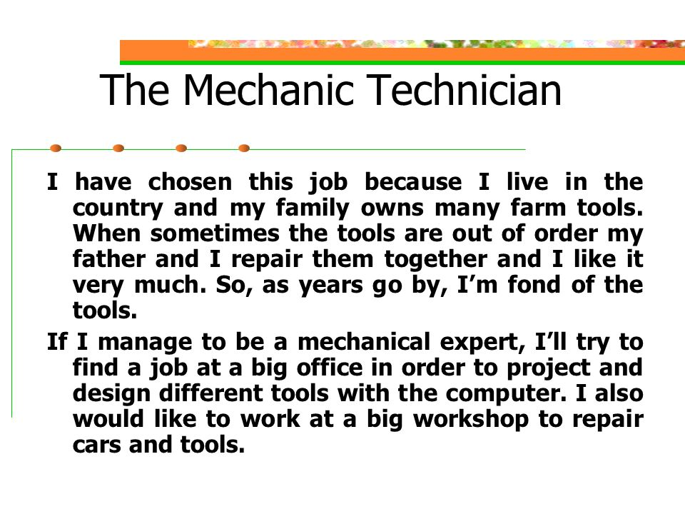 The Mechanic Technician I have chosen this job because I live in the country and my family owns many farm tools.