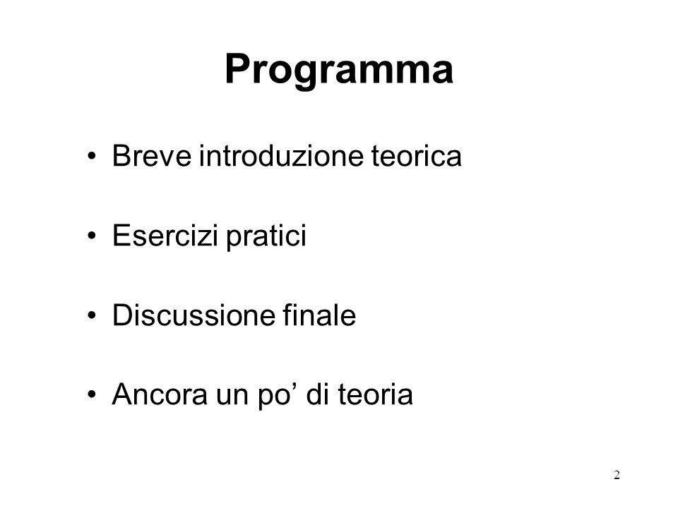 2 Programma Breve introduzione teorica Esercizi pratici Discussione finale Ancora un po' di teoria