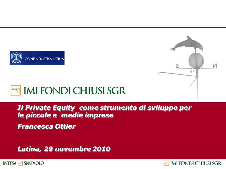 Maggio 2009 Il Private Equity come strumento di sviluppo per le piccole e medie imprese Francesca Ottier Latina, 29 novembre 2010 Il Private Equity co