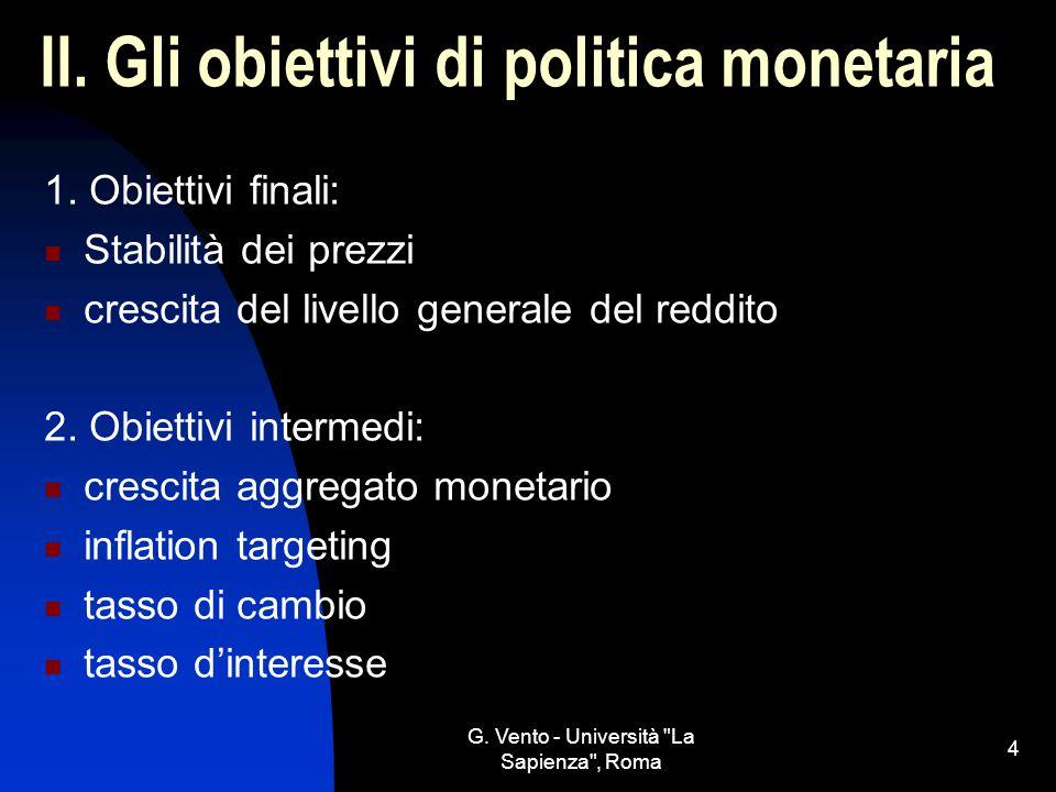G.Vento - Università La Sapienza , Roma 4 II. Gli obiettivi di politica monetaria 1.
