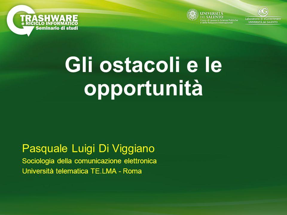 Gli ostacoli e le opportunità Pasquale Luigi Di Viggiano Sociologia della comunicazione elettronica Università telematica TE.LMA - Roma
