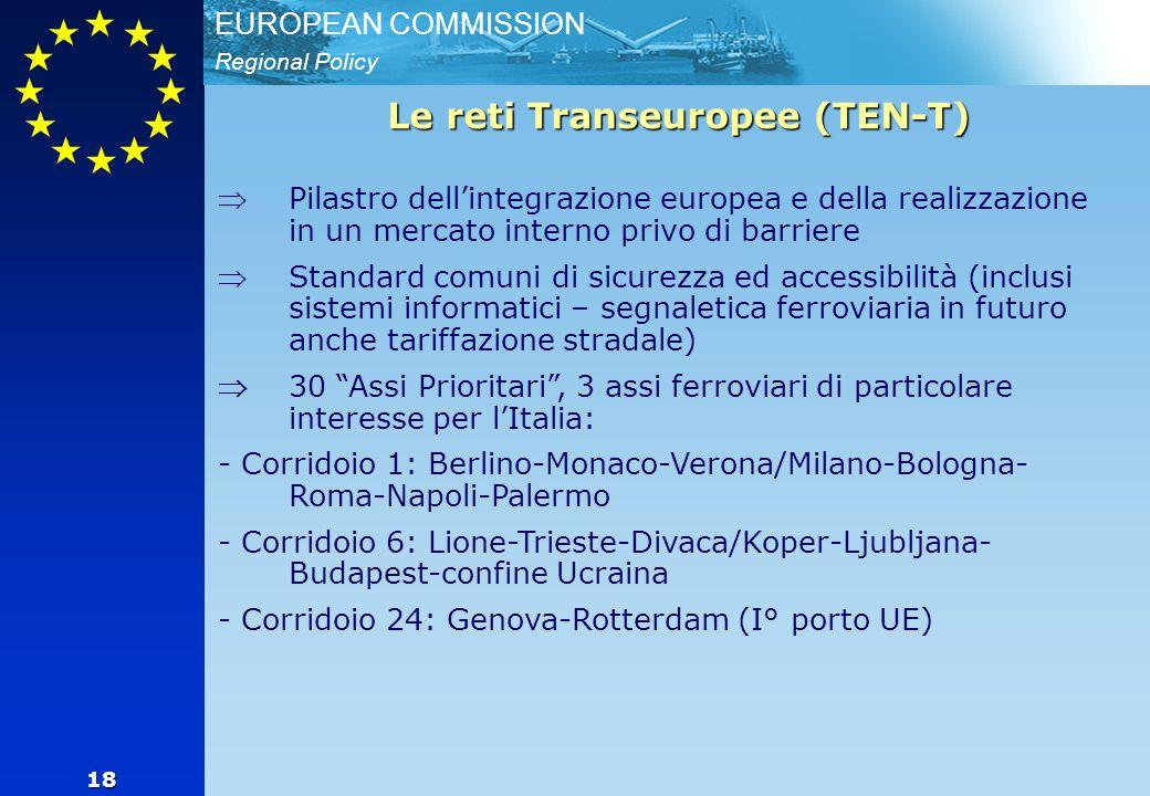 Regional Policy EUROPEAN COMMISSION 18 Le reti Transeuropee (TEN-T)  Pilastro dell'integrazione europea e della realizzazione in un mercato interno