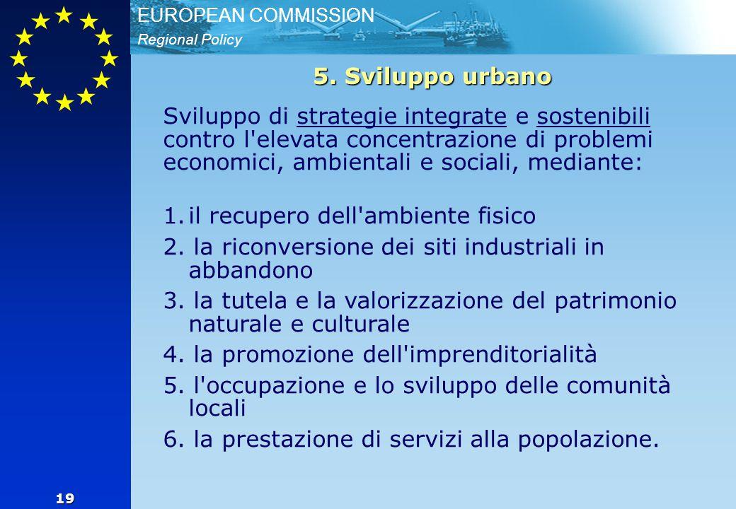 Regional Policy EUROPEAN COMMISSION 19 Sviluppo di strategie integrate e sostenibili contro l elevata concentrazione di problemi economici, ambientali e sociali, mediante: 1.