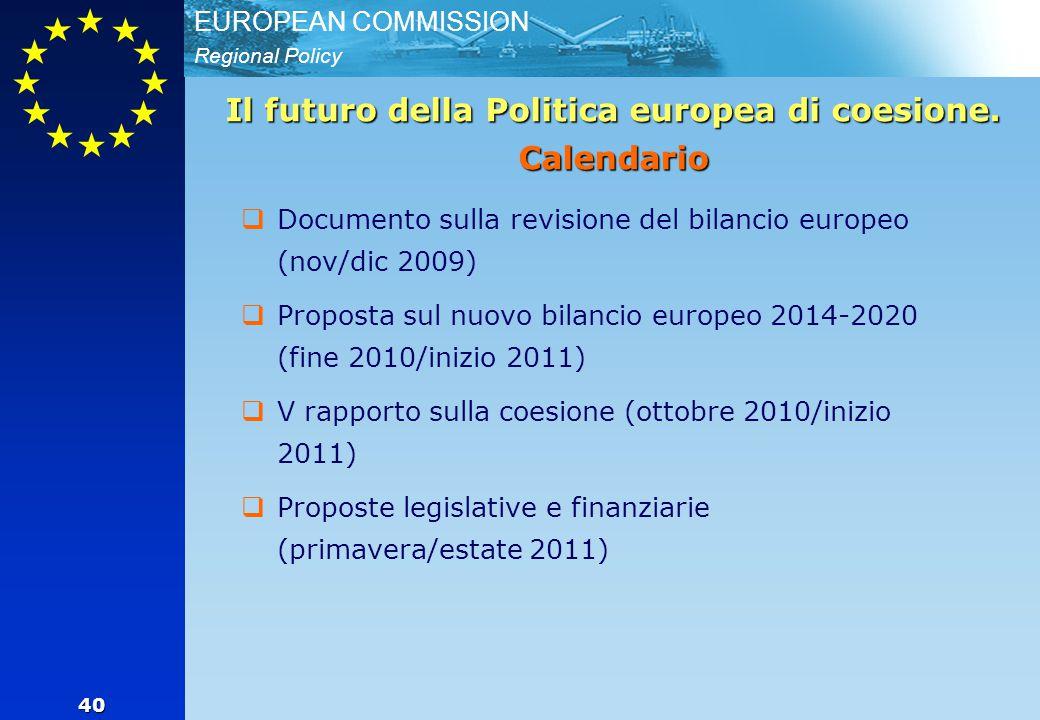 Regional Policy EUROPEAN COMMISSION 40 Il futuro della Politica europea di coesione. Calendario  Documento sulla revisione del bilancio europeo (nov/