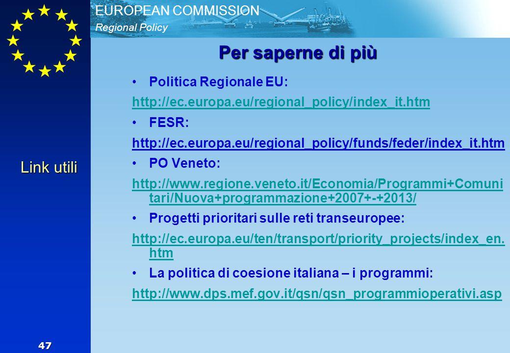 Regional Policy EUROPEAN COMMISSION 47 Per saperne di più Link utili Politica Regionale EU: http://ec.europa.eu/regional_policy/index_it.htm FESR: htt