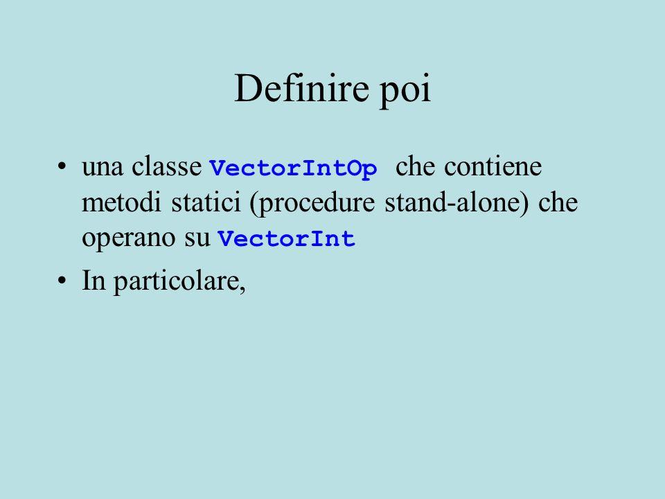 Definire poi una classe VectorIntOp che contiene metodi statici (procedure stand-alone) che operano su VectorInt In particolare,