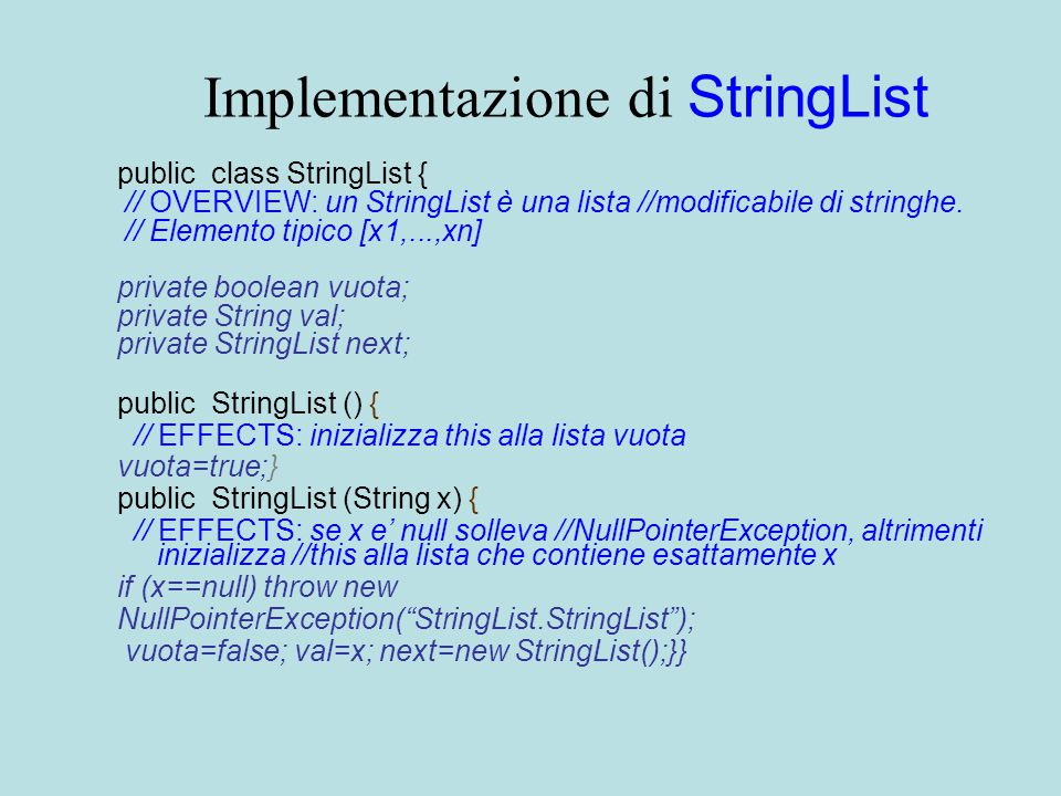 Implementazione di StringList public class StringList { // OVERVIEW: un StringList è una lista //modificabile di stringhe.