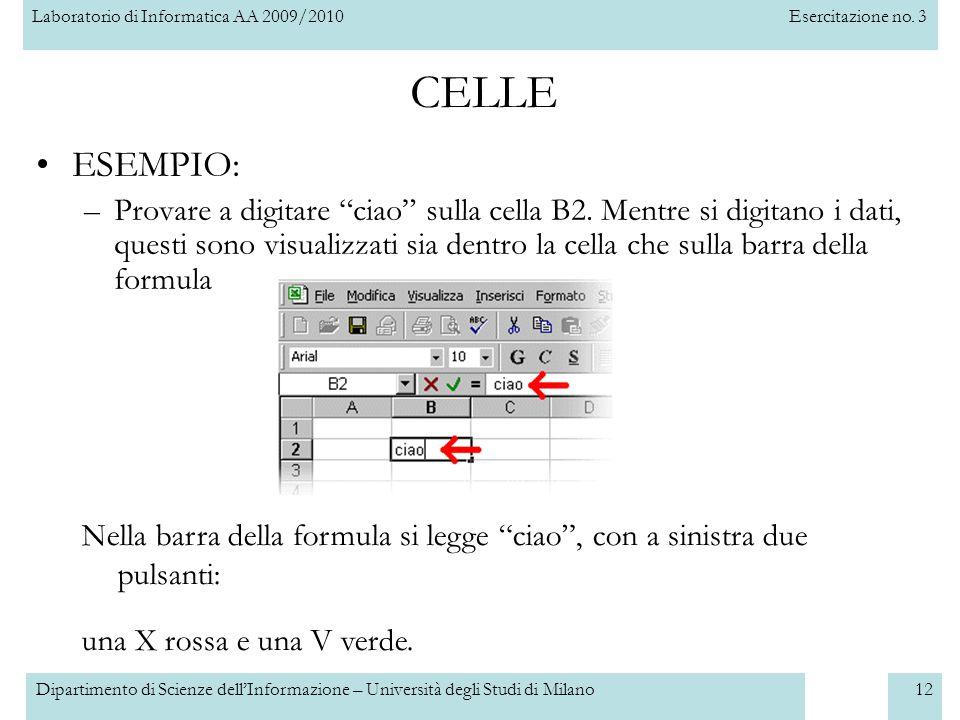 Laboratorio di Informatica AA 2009/2010Esercitazione no. 3 Dipartimento di Scienze dell'Informazione – Università degli Studi di Milano12 CELLE ESEMPI