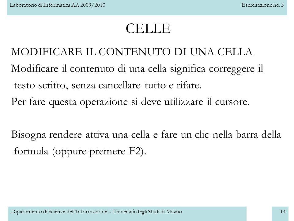 Laboratorio di Informatica AA 2009/2010Esercitazione no. 3 Dipartimento di Scienze dell'Informazione – Università degli Studi di Milano14 CELLE MODIFI